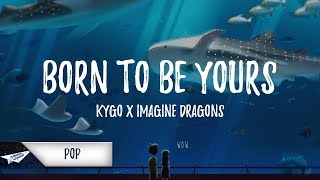 Kygo & Imagine Dragons   Born To Be Yours (Lyrics  Lyric Video)