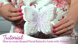 How to create Shaped Floral Butterfly Cards with Vellum