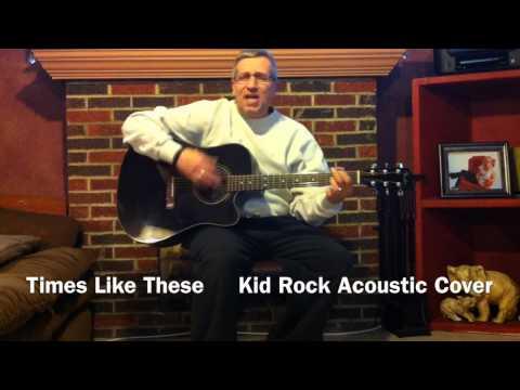 Times Like These chords & lyrics - Kid Rock