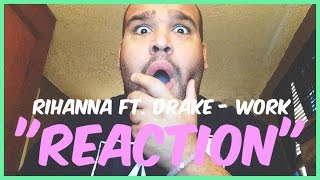 Rihanna - Work ft. Drake [REACTION]