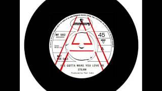 Steam - I've Gotta Make You Love Me