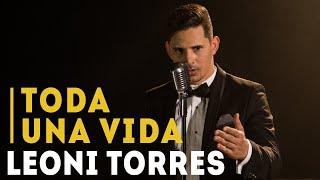 Leoni Torres - Toda Una Vida (Video Oficial)