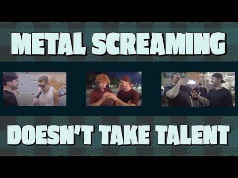 metal screaming doesn't take talent