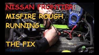 Nissan Frontier: Running Rough / Misfire: Part II