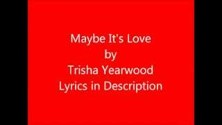 Maybe It's Love by Trisha Yearwood