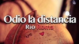 Río Roma   Odio La Distancia   [Letra + Imágenes]