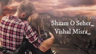Shaam O Seher (lyrics) - Vishal Mishra - YouTube
