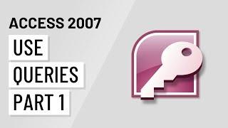 Access 2007: Using Queries Part 1