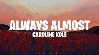 Caroline Kole   Always Almost (Lyrics)