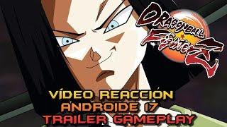 VÍDEO REACCIÓN: Trailer y Gameplay ESPECTACULAR de ANDROIDE 17 (DLC) DRAGON BALL FIGHTERZ