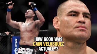 How GOOD was Cain Velasquez Actually?