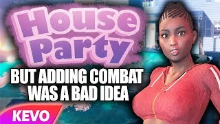 House Party but adding combat was a bad idea