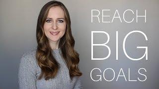 How to Reach BIG Goals