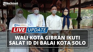 LIVE UPDATE: Gibran Rakabuming Raka Ikuti Salat Id di Balai Kota Solo, Didampingi Selvi Ananda