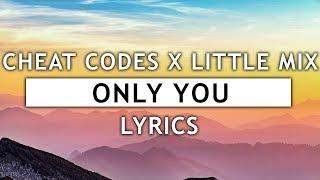 Cheat Codes X Little Mix   Only You (Lyrics)