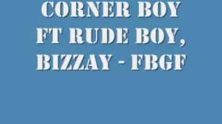 Corner Boy Feat Rude Boy & Bizzay - FBGF
