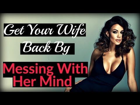 How To ❤ Get Your Wife Back By Messing With Her Mind ❤