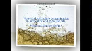 """Water and Particulate Contamination in Lube and Hydraulic Oils """"Whats All The Fuss About"""""""