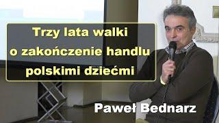 Trzy lata walki o zakończenie handlu polskimi dziećmi – Paweł Bednarz