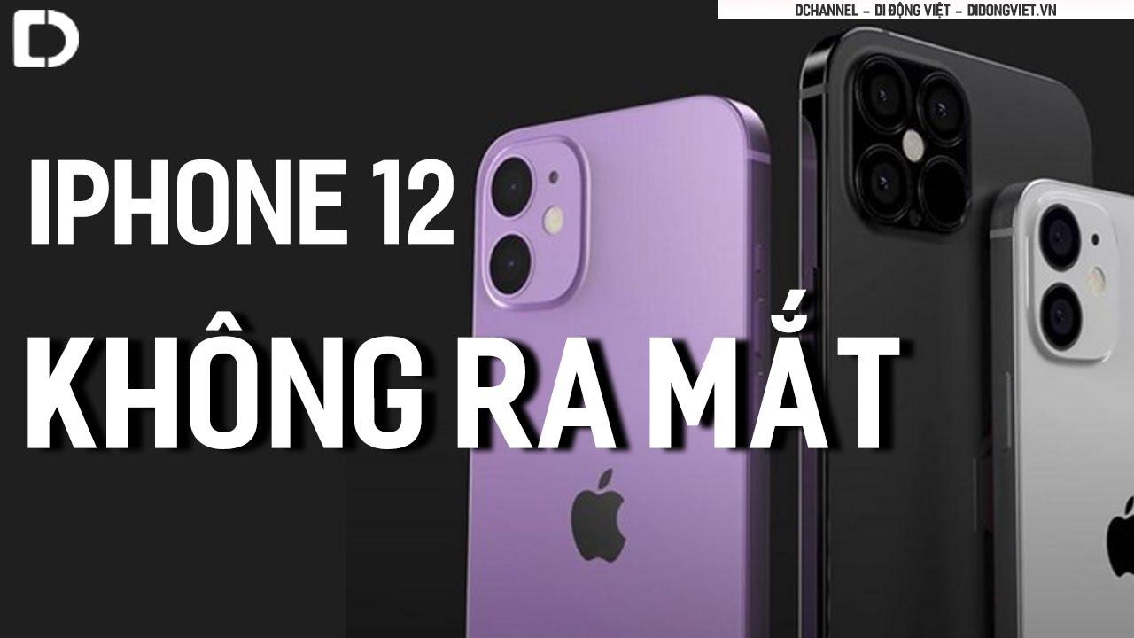 Tin buồn, iPhone 12 sẽ không được ra mắt như đúng hẹn