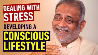 Dealing with Stress, Developing a Conscious Lifestyle | Daaji