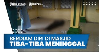 Tiga Hari Berdiam Diri di Teras Masjid,Seorang Pria Tiba-tiba Meninggal, Sempat Mengeluh Sesak Napas