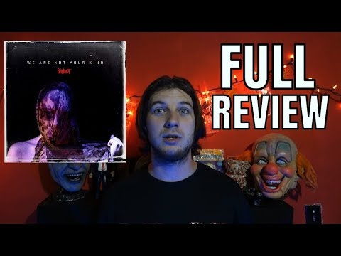 SLIPKNOT WE ARE NOT YOUR KIND FULL ALBUM REVIEW