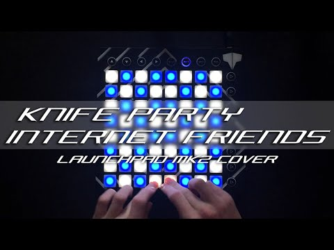 Knife Party - Internet Friends // Launchpad Cover