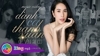 Dành Cả Thanh Xuân Để Yêu Ai Đó - Thủy Tiên (Official 4K MV)