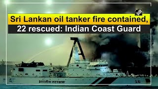 Sri Lankan oil tanker fire contained, 22 rescued: Indian Coast Guard