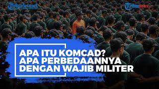 Apa Itu Komcad Apa Perbedaannya dengan Wajib Militer