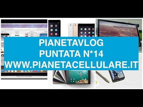 Foto PianetaVlog puntata 14: Apple iPad Air 2, Mini 3, iMac 5K, Google Nexus 6/9, Player