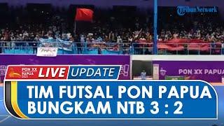 TRIBUNNEWS LIVE PON XX PAPUA SIANG: Duet Panas, Tim Futsal PON Papua Bungkam NTB 3 : 2