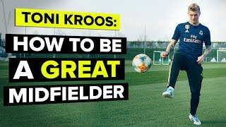 Toni Kroos teaches YOU how to be a GREAT midfielder