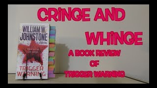 CRINGE AND WHINGE | A Book Review of Trigger Warning by William Johnstone