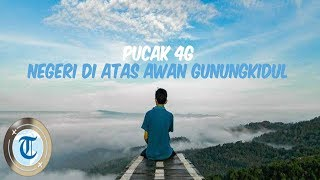 Puncak 4G Gunung Gentong Gedangsari, Tempat Wisata di Gunung Kidul Bagai Negeri di Atas Awan