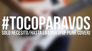 #TOCOPARAVOS - Sólo Necesito/Hasta La Luna (Pop Punk Cover)