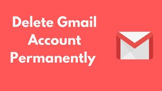 How to Delete Gmail Account Permanently (2020)