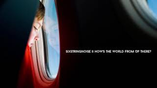 SixStringNoise – How's the World from Up There?