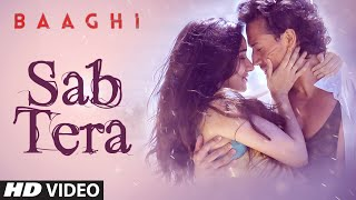 Sab Tera - Video Song - Baaghi