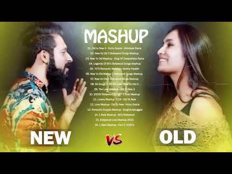 OLD VS NEW BOLLYWOOD MASHUP 2019- New Hindi Songs 2019 Old to New 4-HINDI Romantic Mashup Songs 2019
