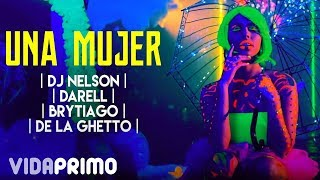 Una Mujer - DJ Nelson feat. De La Ghetto, Darell y Brytiago (Video)