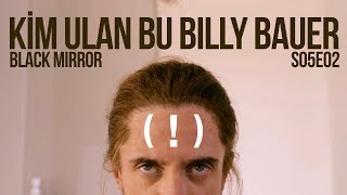 Who the hell is Billy Bauer (!) Black Mirror S05E02