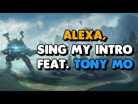 Titanfall 2 - Alexa, Sing My Intro | Feat. Tony Mo