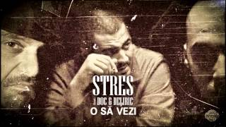 Stres - O sa vezi feat. Doc, Deliric (prod. Preston)