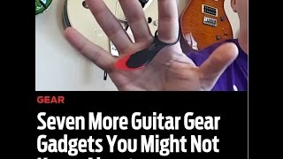 7 More Guitar Gadgets You May Not Know About.