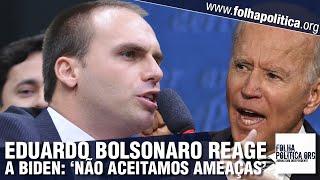 Eduardo Bolsonaro reage e repudia Joe Biden