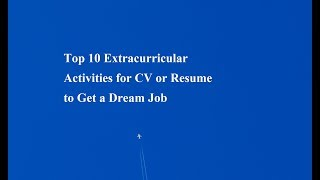 Top 10 extracurricular activities for CV or resume to get a dream job