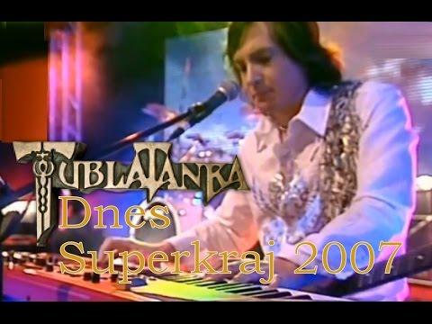 Tublatanka - Dnes (Superkraj 2007)