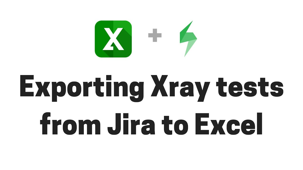 Exporting Xray tests and reports from Jira to Excel